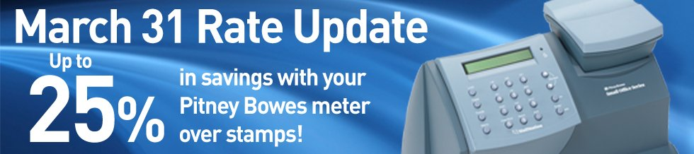March 31 Rate Update - Up to 25% in savings with your Pitney Bowes meter over stamps!